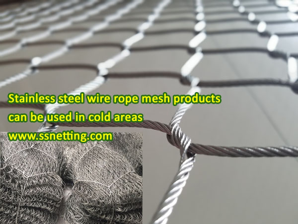 Does stainless steel wire rope mesh products can be used in cold areas?